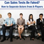 Can Sales Tests Be Faked? Learn How to Separate Actors from A-Players