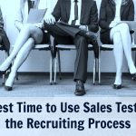When is the Best Time to Use Sales Testing in the Recruitment Process?